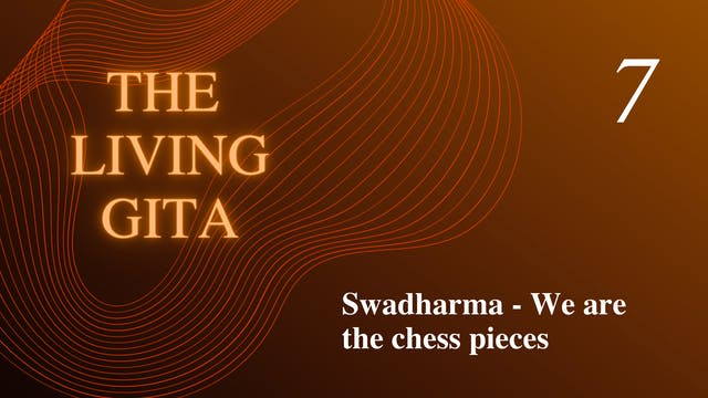 Part 7: Swadharma: We are the chess p...