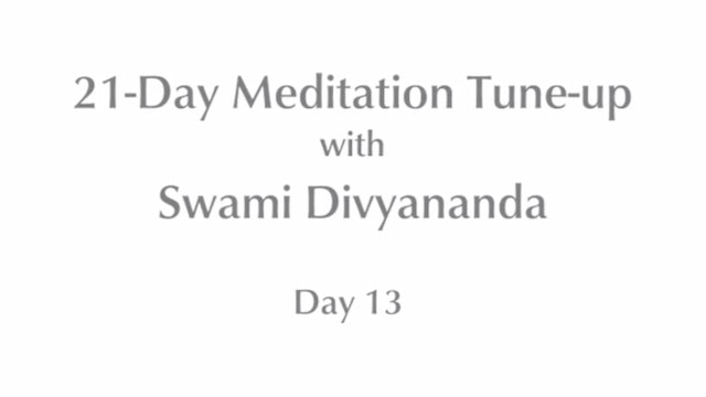 21-Day Mediation Tune-up: Day 13 with Swami Divyananda