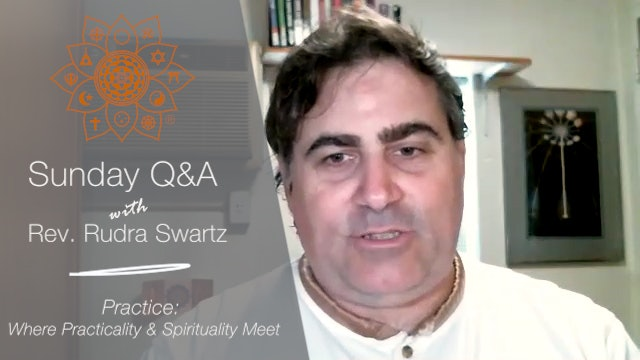 Practice: Where Practicality and Spirituality Meet - Q&A with Rev. Rudra Swartz