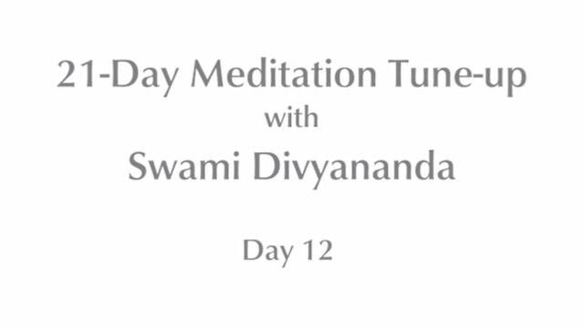 21-Day Mediation Tune-up: Day 12 with Swami Divyananda
