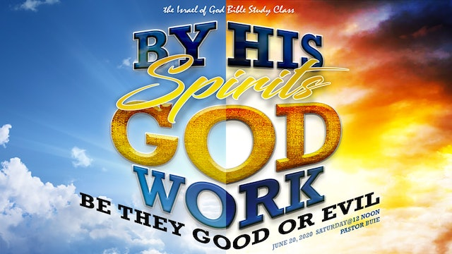 06202020 - By His Spirits God Works, Be They Good or Evil