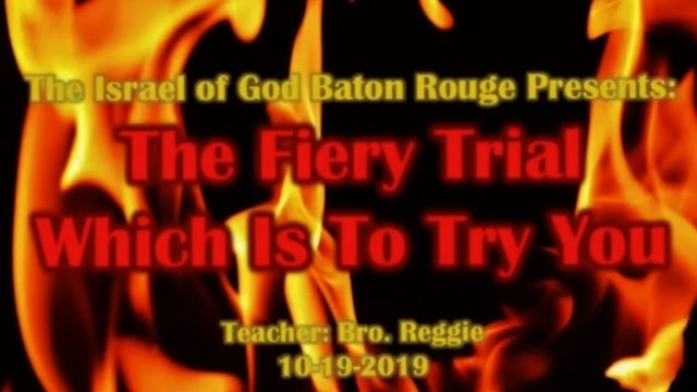 10192019 - IOG Baton Rouge - The Fiery Trial Which Is To Try You