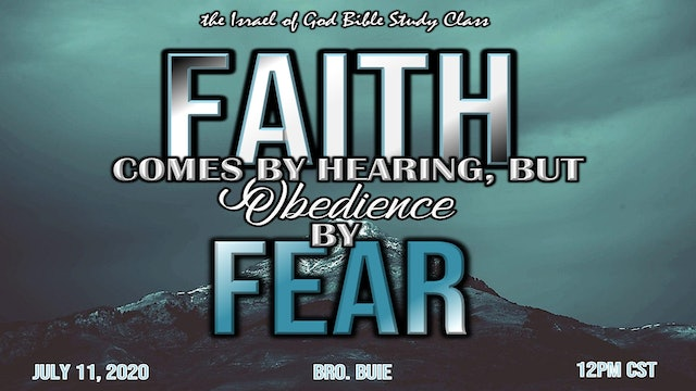 07112020 - Faith Comes By Hearing But Obedience By Fear