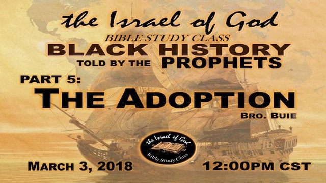 03032018 - Black History Told By The Prophets Part 5 The Adoption