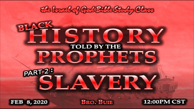 02082020 - Black History Told By The Prophets - Part 2 - Slavery