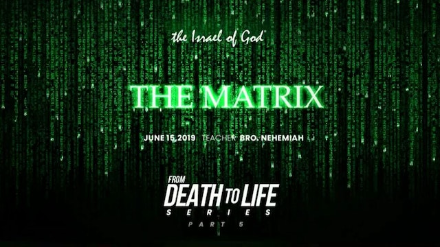 6152019 - IOG ATLANTA - Death to Life Series - Part V - The Matrix