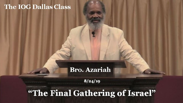 082419 - IOG Dallas - The Final Gathering Of Israel