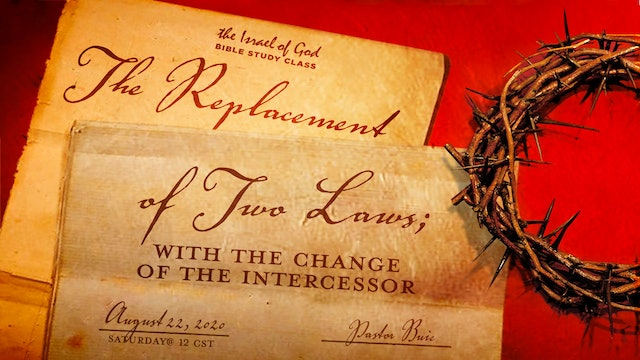 08222020 - The Replacement of Two Laws With the Change of the Intercessor
