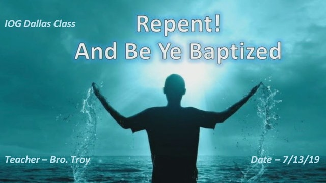 07132019 - IOG Dallas - Repent! And Be Ye Baptized