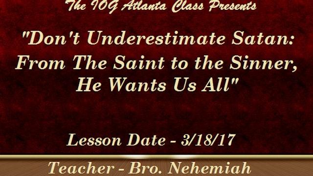 3182017 - IOG Atlanta - Don't Underestimate Satan: From the Saint...