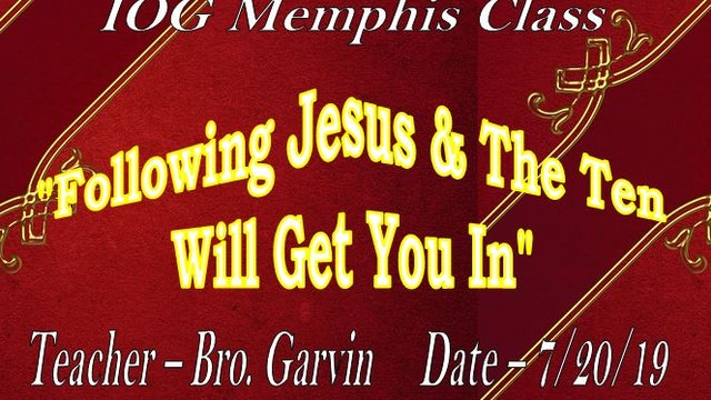 07202019 - IOG Memphis - Following Jesus & The Ten Will Get You In