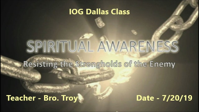 07202019 - IOG Dallas - Spiritual Awareness: Resisting the Strongholds of the...