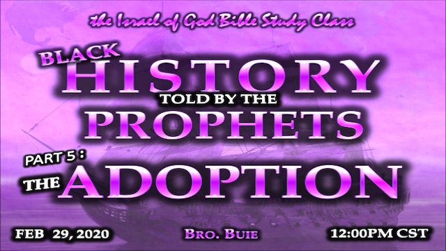 02292020 - Black History Told By The Prophets - Part 5 - The Adoption
