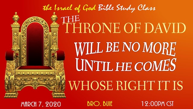 03072020 - The Throne of David Will Be No More Until He Comes Whose Right It Is