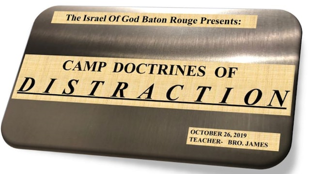 10262019 - IOG Baton Rouge - Camp Doctrines of Distraction