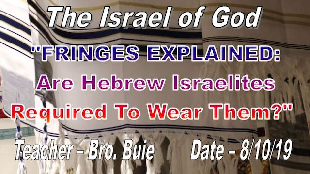 "8102019 - ""FRINGES EXPLAINED: Are Hebrew Israelites Required To Wear Them?"""