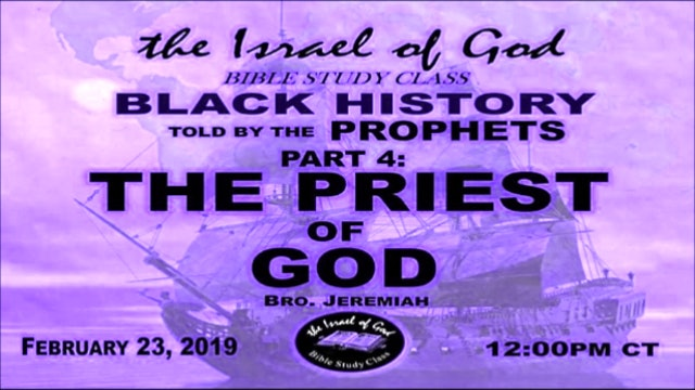 2232019 - Black History Told By The Prophets Part 4 - The Priests of God