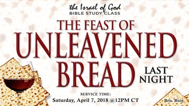 04072018 - The Feast of Unleavened Bread (Last Night) (Bro Buie)