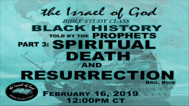 2162019 - Black History Told By The Prophets Part 3 - Spiritual Death & Resur...
