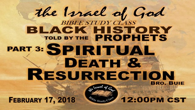 02172018 - Black History Told By The Prophets Part 3 Spirit Death and Resurrect