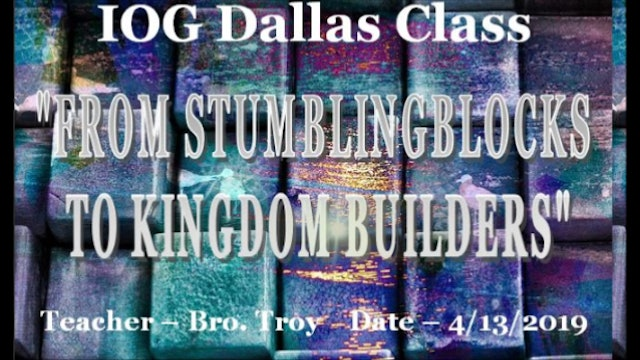 4132019 - IOG Dallas - From Stumblingblocks To Kingdom Builders