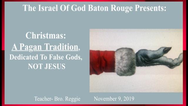 11092019 - IOG Baton Rouge - Christmas: A Pagan Tradition, Dedicated To False...