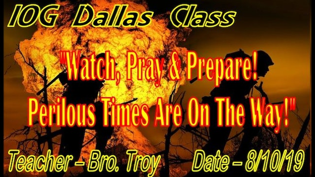 081019 - IOG Dallas - Watch, Pray & Prepare! Perilous Times Are On The Way!