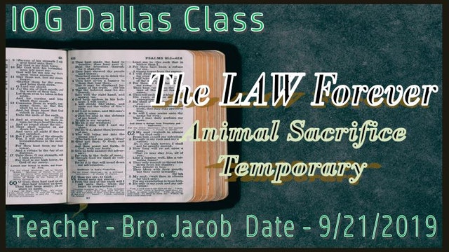 9212019 - IOG Dallas - The Law Forever, Animal Sacrifice Temporary
