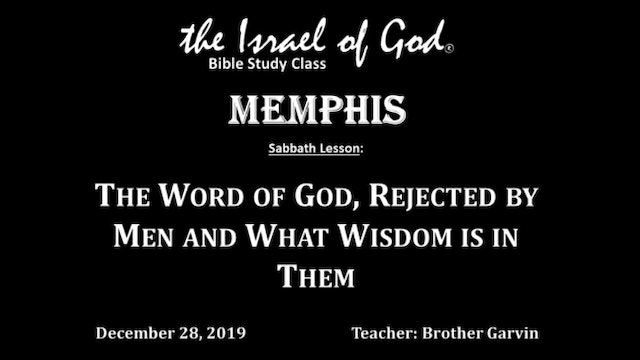 12282019 - IOG Memphis - The Word of God, Rejected By Men and What Wisdom Is...