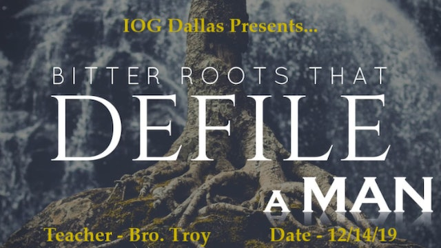12142019 - IOG Dallas - Bitter Roots That Defile A Man