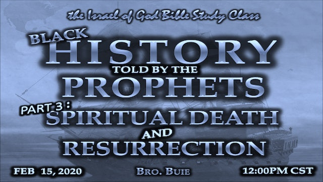 02152020 - Black History Told By The Prophets - Part 3 - Spiritual Death & Res