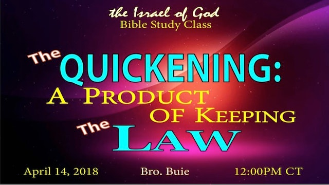 04142018 - The Quickening A Product of Keeping The Law (Bro Buie)