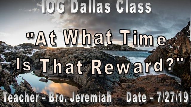 07272019 - IOG Dallas - At What Time Is That Reward