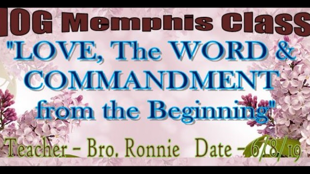 "6082019 - IOG Memphis - ""LOVE, The WORD and Commandment From The Beginning"""