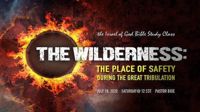 07182020 - The Wilderness: The Place of Safety During The Great Tribulation