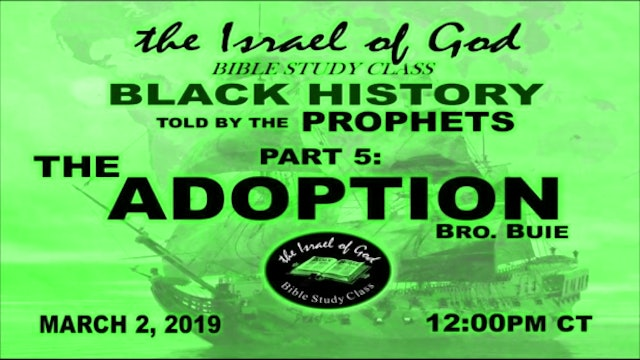 03022019 - Black History Told By The Prophets Part 5 - The Adoption