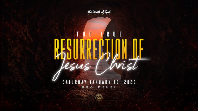 01182020 - IOG Atlanta -The True Resurrection of Jesus Christ