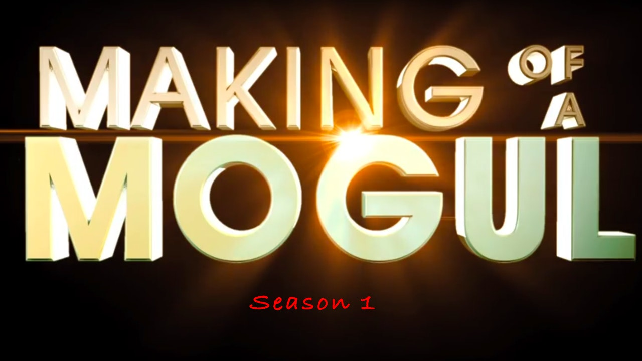 MAKING OF A MOGUL (Season 1)