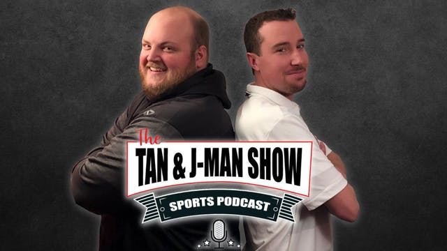 The Tan and J-Man Show S4:E259