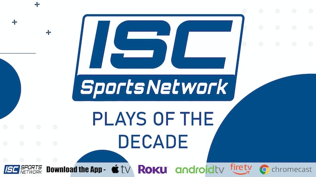 ISC Sports Play of the Decade: Show 1 Plays 12-9