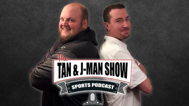 The Tan & J-Man Show S4:E233