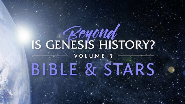 Beyond Is Genesis History? Vol 3: Bible & Stars