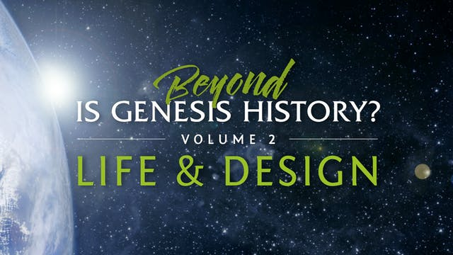 Beyond Is Genesis History? Vol. 2 : Life & Design