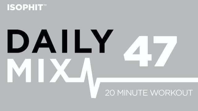 The Daily Mix #47 - 20 Minute Workout!