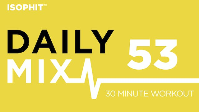 The Daily Mix #53 - 30 Minute Workout!