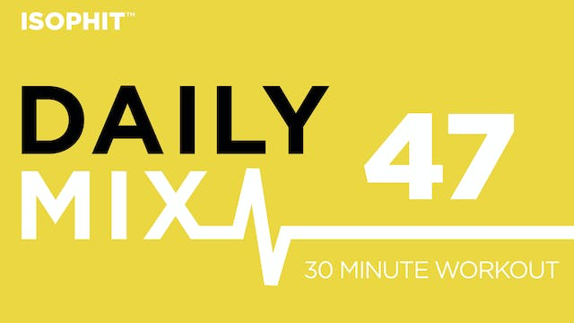 The Daily Mix #47 - 30 Minute Workout!