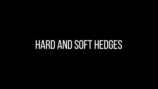 Hard & Soft Hedges