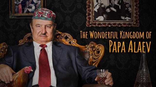 The Wonderful Kingdom of Papa Alaev