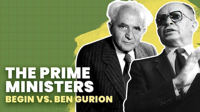 Prime Ministers: The Clash of Ben-Gurion and Begin