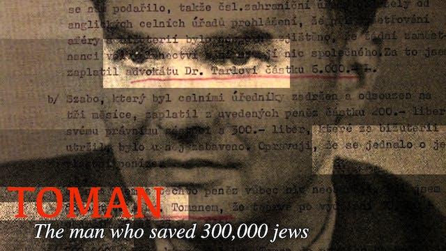 Toman: The Man Who Saved 300,000 Jews